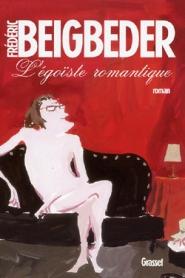 Beigbeder - L'égoïste romantique