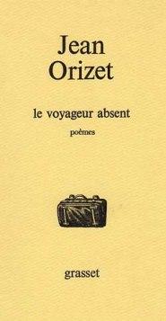 Orizet - Le voyageur absent