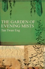 Tan Twan Eng - The Garden of evening mists