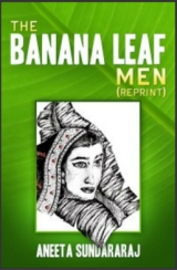 Aneeta Sundararaj - The Banana Leaf Men