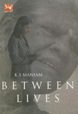 K.S. Maniam - Between Lives